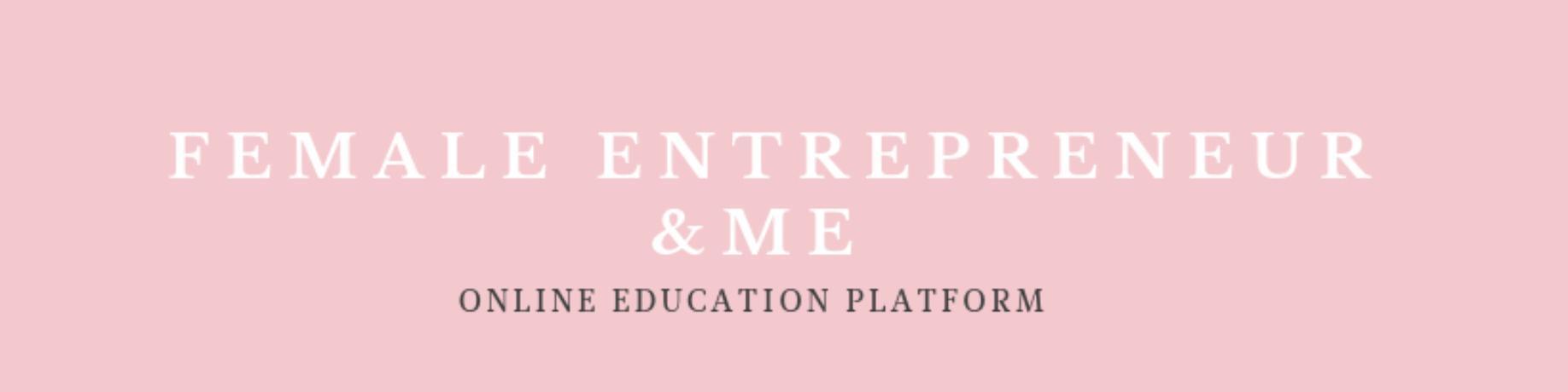Female Entrepreneur & Me 教育平台